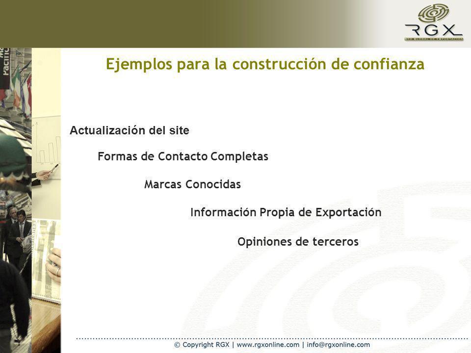 Ejemplos para la construcción de confianza Actualización del site Marcas Conocidas Información Propia de Exportación Opiniones de terceros Formas de Contacto Completas