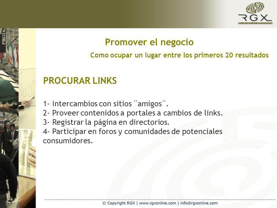 Como ocupar un lugar entre los primeros 20 resultados PROCURAR LINKS 1- Intercambios con sitios ¨amigos¨. 2- Proveer contenidos a portales a cambios d