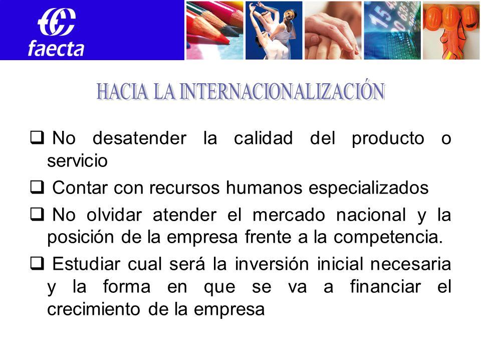 No desatender la calidad del producto o servicio Contar con recursos humanos especializados No olvidar atender el mercado nacional y la posición de la empresa frente a la competencia.