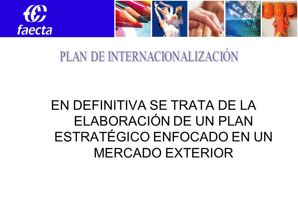 EN DEFINITIVA SE TRATA DE LA ELABORACIÓN DE UN PLAN ESTRATÉGICO ENFOCADO EN UN MERCADO EXTERIOR