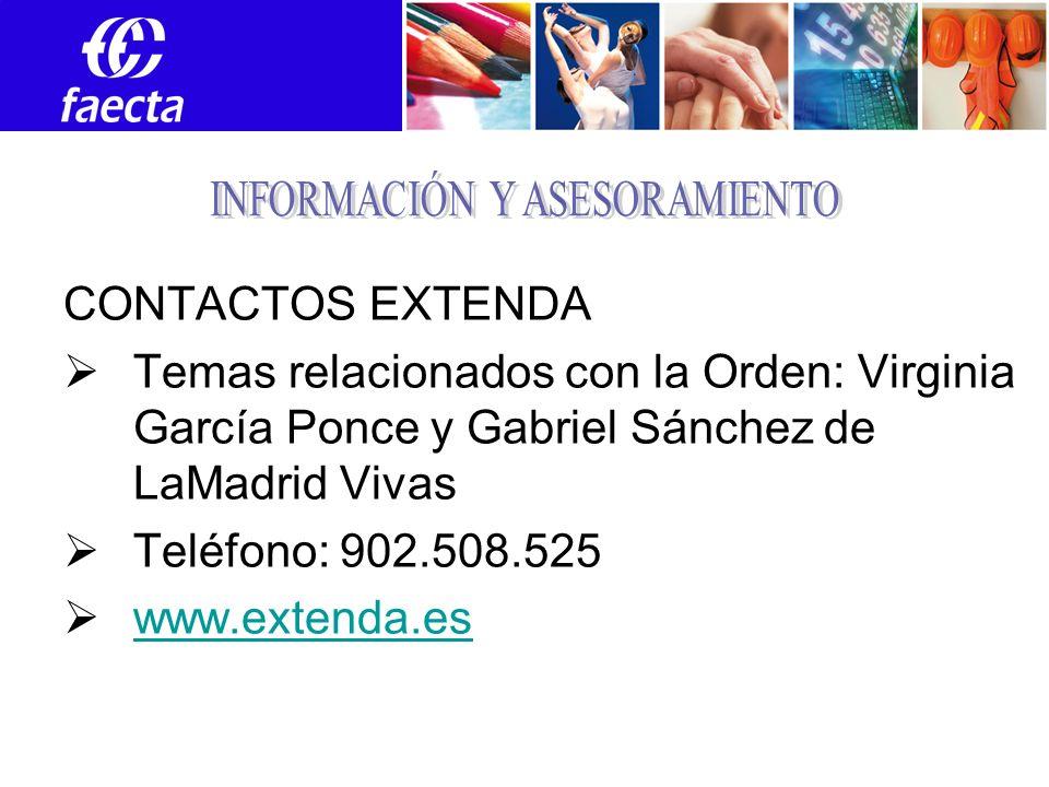 CONTACTOS EXTENDA Temas relacionados con la Orden: Virginia García Ponce y Gabriel Sánchez de LaMadrid Vivas Teléfono: 902.508.525 www.extenda.es