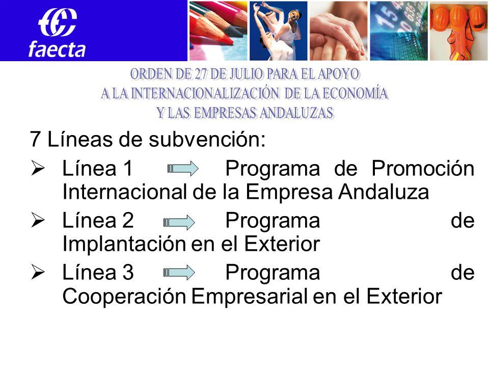 7 Líneas de subvención: Línea 1 Programa de Promoción Internacional de la Empresa Andaluza Línea 2Programa de Implantación en el Exterior Línea 3Programa de Cooperación Empresarial en el Exterior