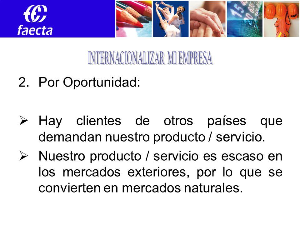2.Por Oportunidad: Hay clientes de otros países que demandan nuestro producto / servicio.