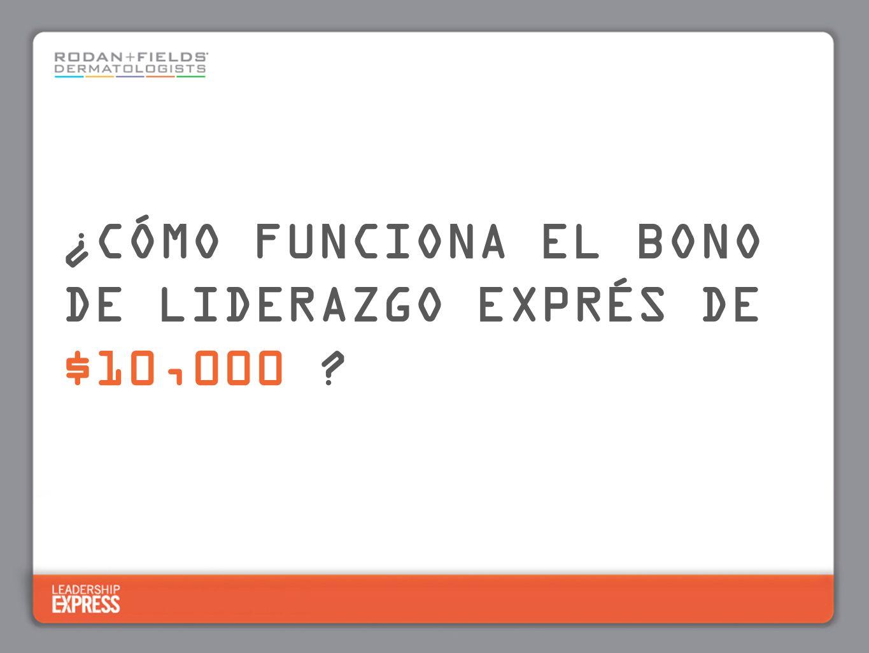 ¿CÓMO FUNCIONA EL BONO DE LIDERAZGO EXPRÉS DE $10,000
