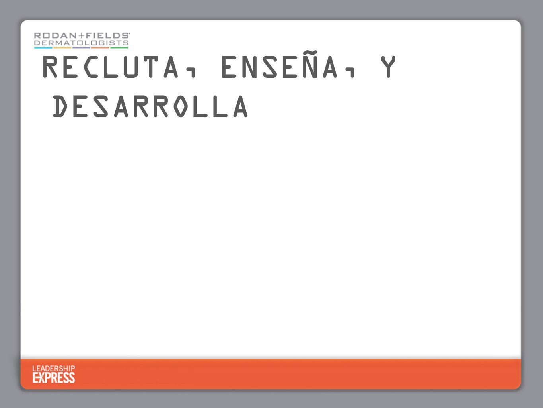 RECLUTA, ENSEÑA, Y DESARROLLA