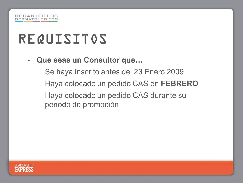 Que seas un Consultor que… – Se haya inscrito antes del 23 Enero 2009 – Haya colocado un pedido CAS en FEBRERO – Haya colocado un pedido CAS durante su periodo de promoción REQUISITOS