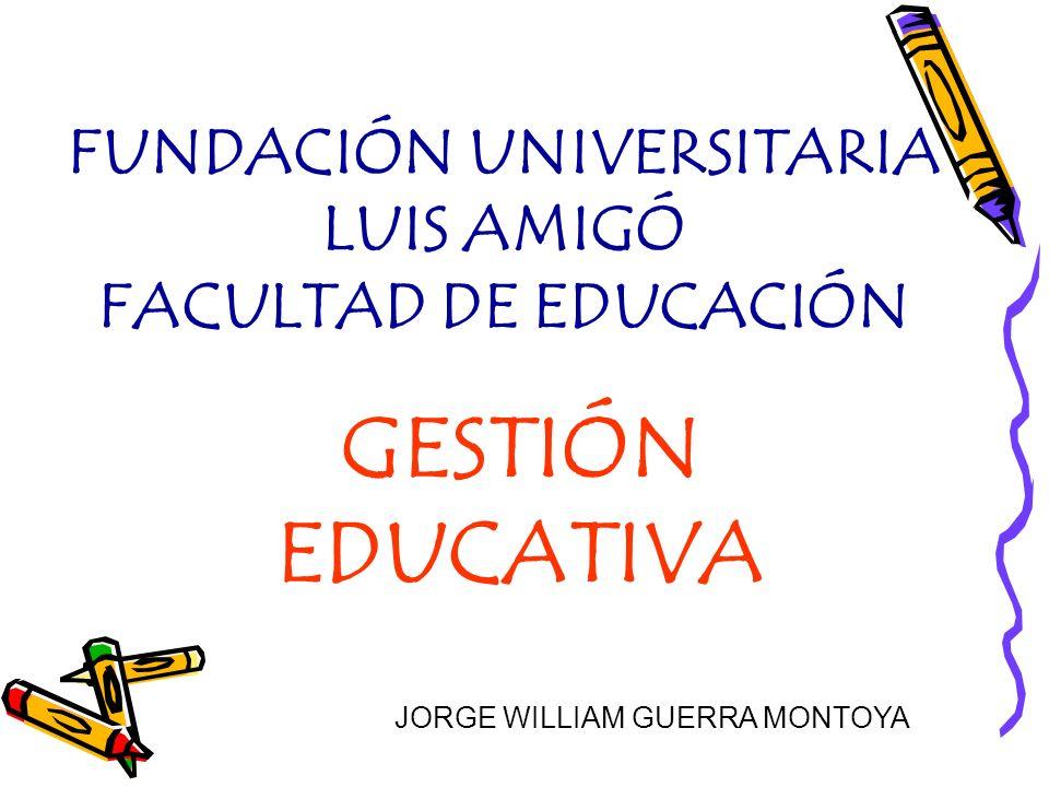 FUNDACIÓN UNIVERSITARIA LUIS AMIGÓ FACULTAD DE EDUCACIÓN GESTIÓN EDUCATIVA JORGE WILLIAM GUERRA MONTOYA