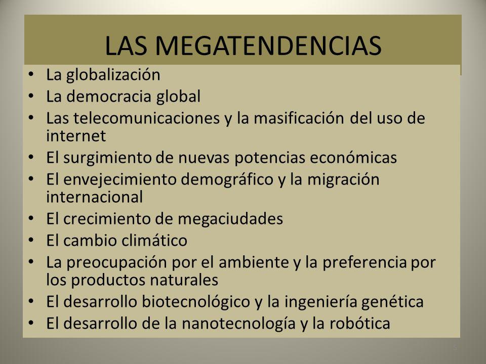 LAS MEGATENDENCIAS La globalización La democracia global Las telecomunicaciones y la masificación del uso de internet El surgimiento de nuevas potenci