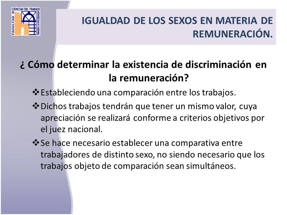 ¿ Cómo determinar la existencia de discriminación en la remuneración? Estableciendo una comparación entre los trabajos. Dichos trabajos tendrán que te