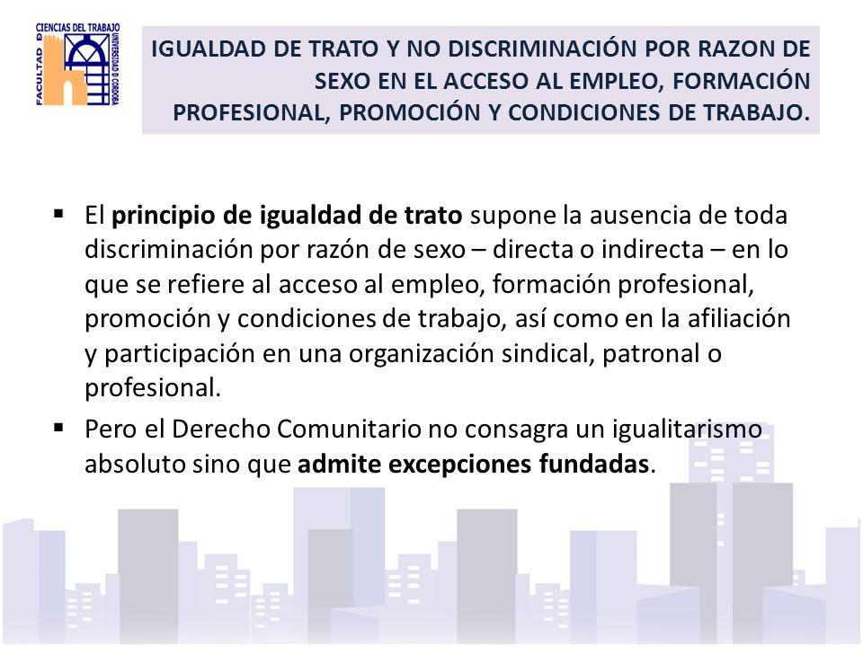 IGUALDAD DE TRATO Y NO DISCRIMINACIÓN POR RAZON DE SEXO EN EL ACCESO AL EMPLEO, FORMACIÓN PROFESIONAL, PROMOCIÓN Y CONDICIONES DE TRABAJO. El principi