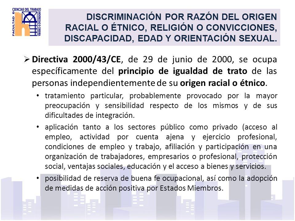 DISCRIMINACIÓN POR RAZÓN DEL ORIGEN RACIAL O ÉTNICO, RELIGIÓN O CONVICCIONES, DISCAPACIDAD, EDAD Y ORIENTACIÓN SEXUAL. Directiva 2000/43/CE, de 29 de