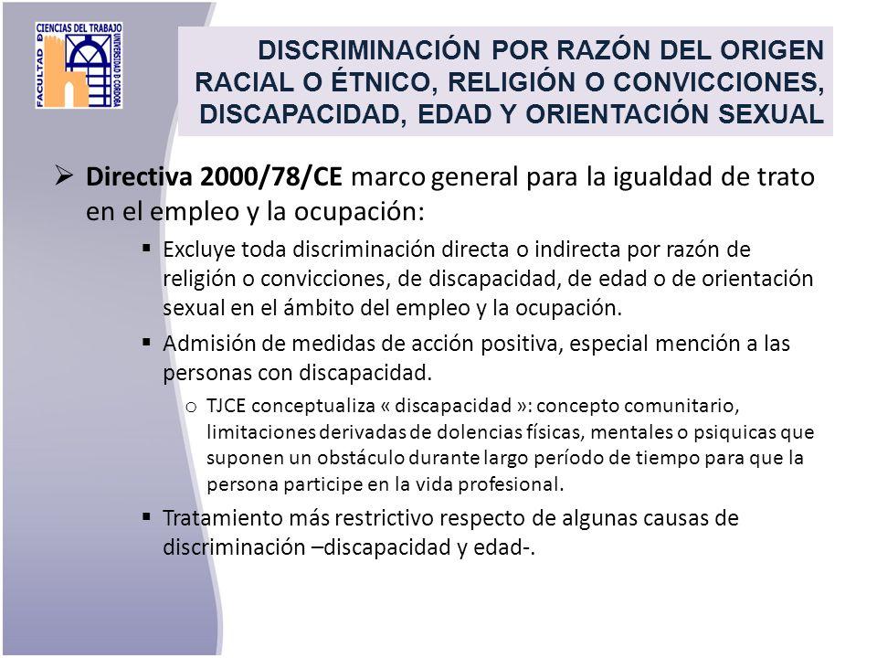 Directiva 2000/78/CE marco general para la igualdad de trato en el empleo y la ocupación: Excluye toda discriminación directa o indirecta por razón de