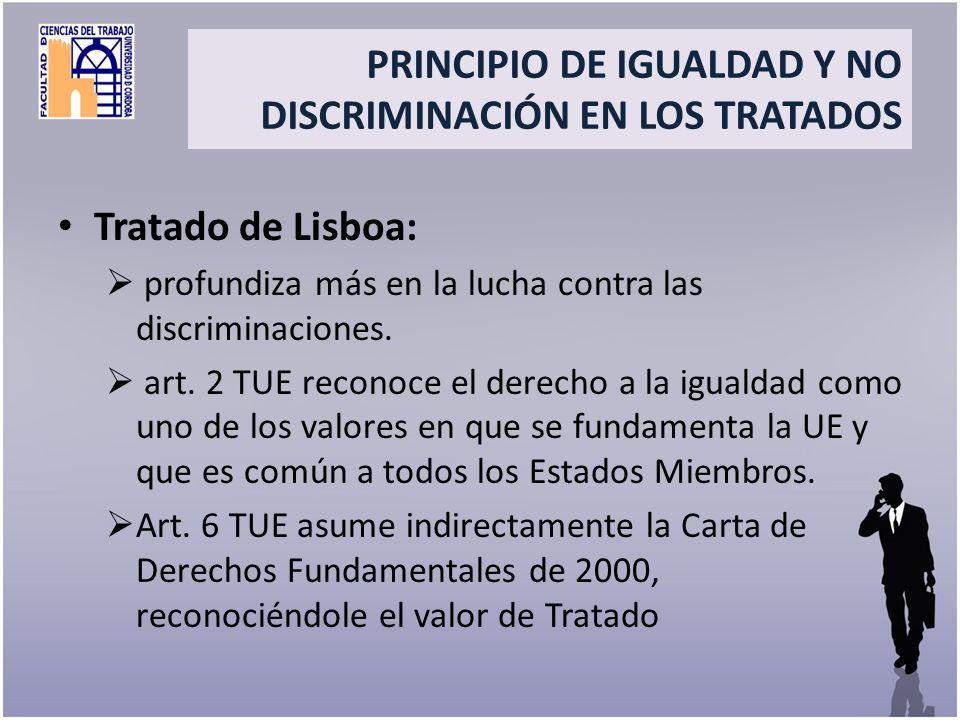 Title Tratado de Lisboa: profundiza más en la lucha contra las discriminaciones. art. 2 TUE reconoce el derecho a la igualdad como uno de los valores