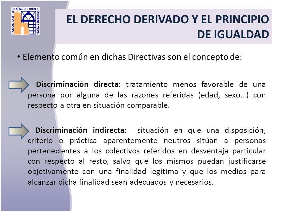 Elemento común en dichas Directivas son el concepto de: Discriminación directa: tratamiento menos favorable de una persona por alguna de las razones r