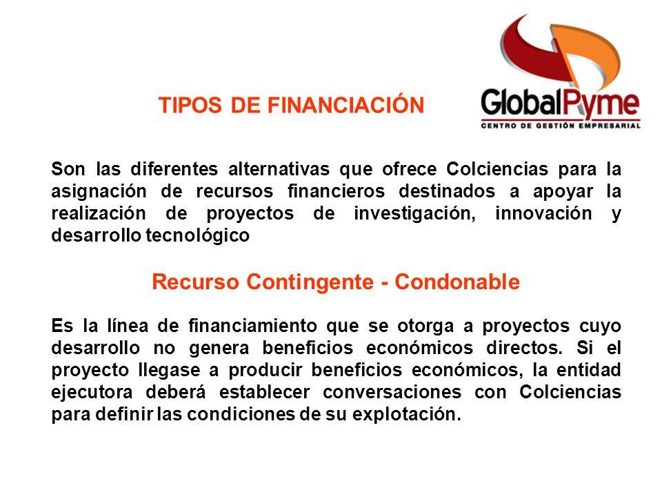 TIPOS DE FINANCIACIÓN Son las diferentes alternativas que ofrece Colciencias para la asignación de recursos financieros destinados a apoyar la realiza