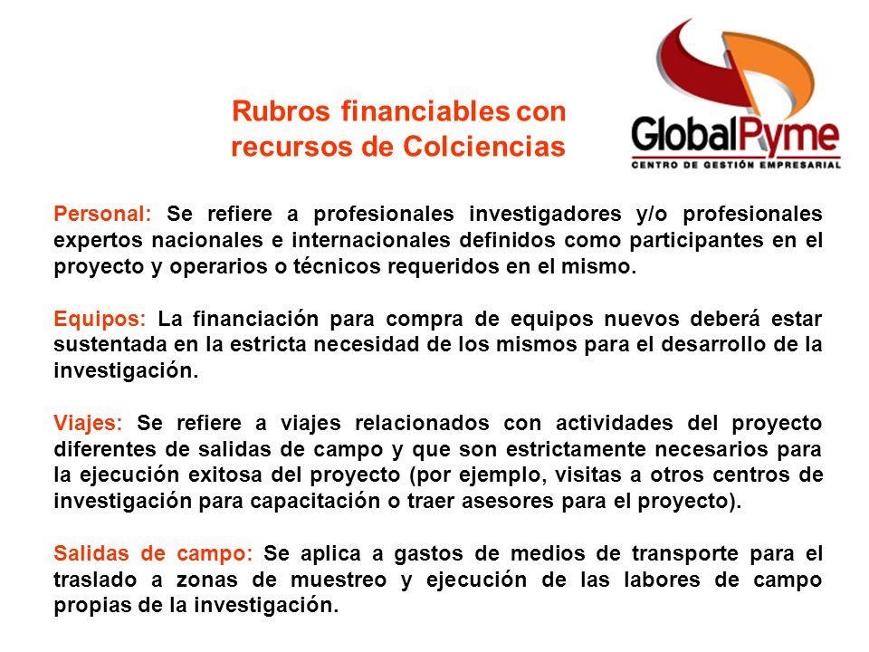Rubros financiables con recursos de Colciencias Personal: Se refiere a profesionales investigadores y/o profesionales expertos nacionales e internacio