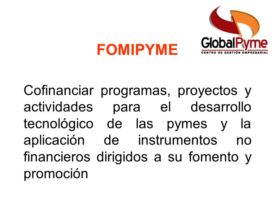 FOMIPYME Cofinanciar programas, proyectos y actividades para el desarrollo tecnológico de las pymes y la aplicación de instrumentos no financieros dir