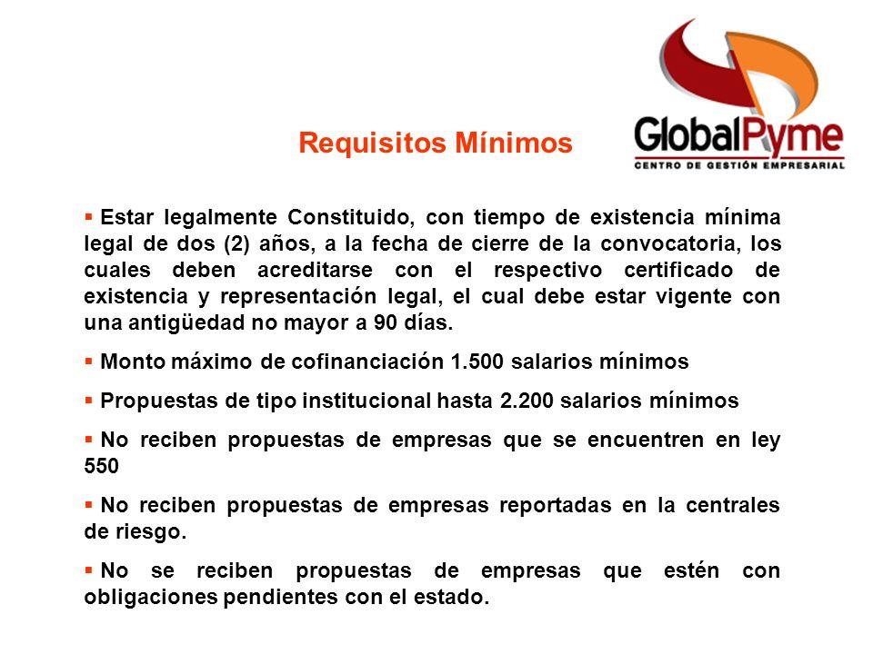 Requisitos Mínimos Estar legalmente Constituido, con tiempo de existencia mínima legal de dos (2) años, a la fecha de cierre de la convocatoria, los c