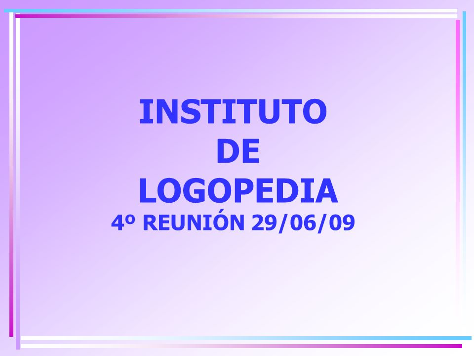 INSTITUTO DE LOGOPEDIA 4º REUNIÓN 29/06/09