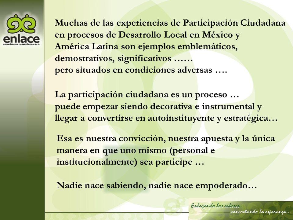 Muchas de las experiencias de Participación Ciudadana en procesos de Desarrollo Local en México y América Latina son ejemplos emblemáticos, demostrati