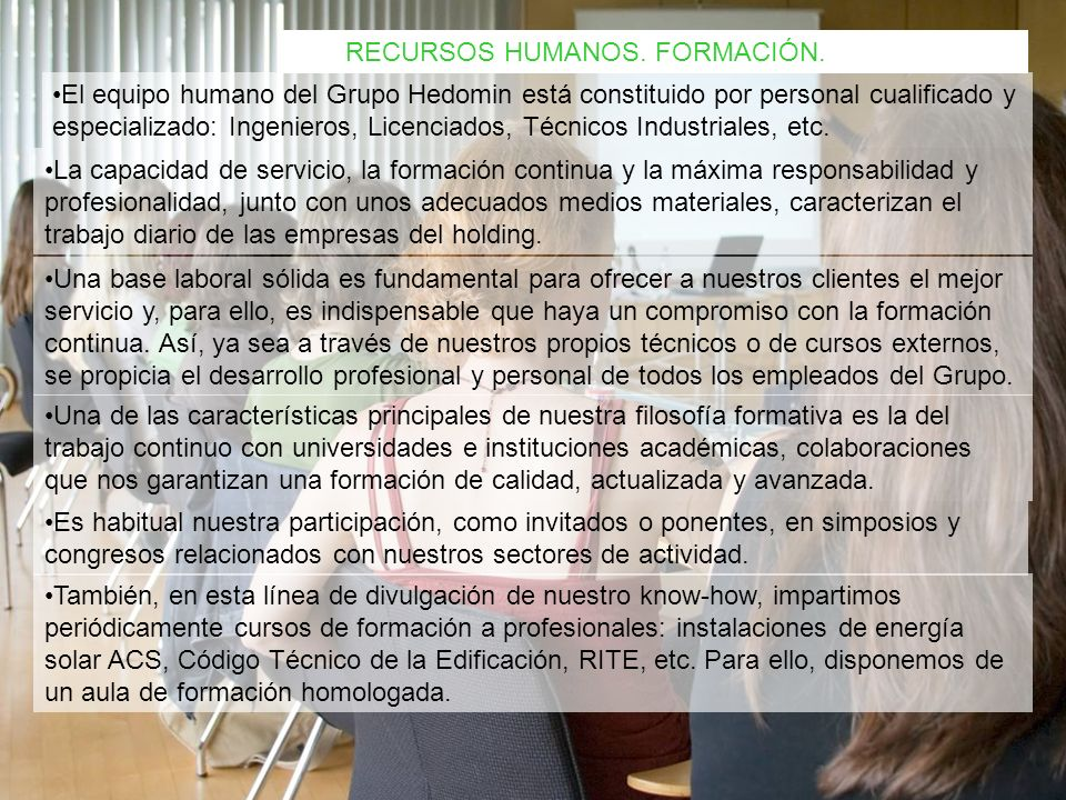 RECURSOS HUMANOS. FORMACIÓN. El equipo humano del Grupo Hedomin está constituido por personal cualificado y especializado: Ingenieros, Licenciados, Té