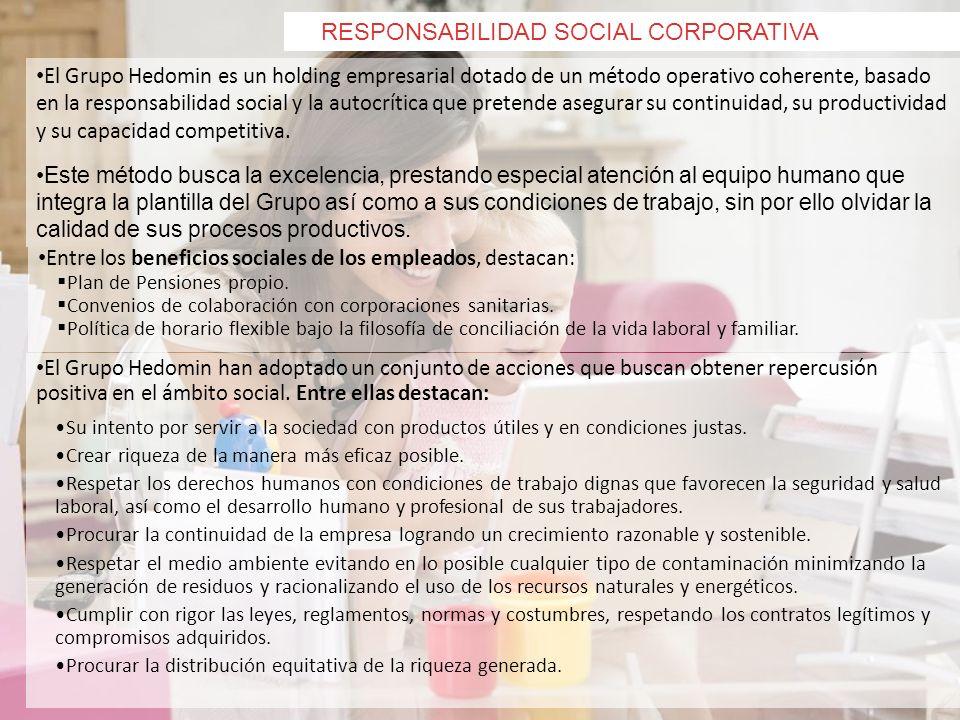 RESPONSABILIDAD SOCIAL CORPORATIVA El Grupo Hedomin es un holding empresarial dotado de un método operativo coherente, basado en la responsabilidad so