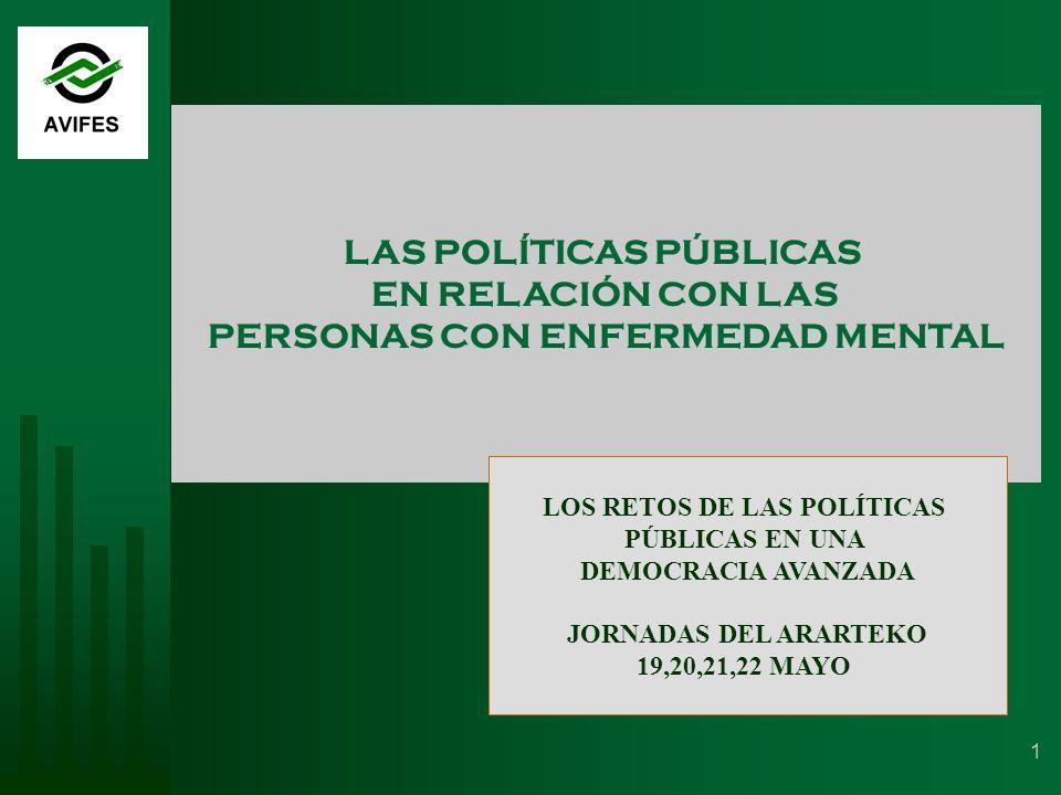 1 LAS POLÍTICAS PÚBLICAS EN RELACIÓN CON LAS PERSONAS CON ENFERMEDAD MENTAL LOS RETOS DE LAS POLÍTICAS PÚBLICAS EN UNA DEMOCRACIA AVANZADA JORNADAS DEL ARARTEKO 19,20,21,22 MAYO