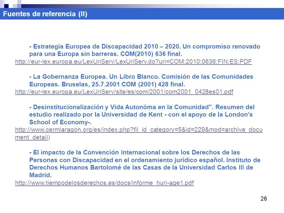 26 - Estrategia Europea de Discapacidad 2010 – 2020. Un compromiso renovado para una Europa sin barreras. COM(2010) 636 final. http://eur-lex.europa.e