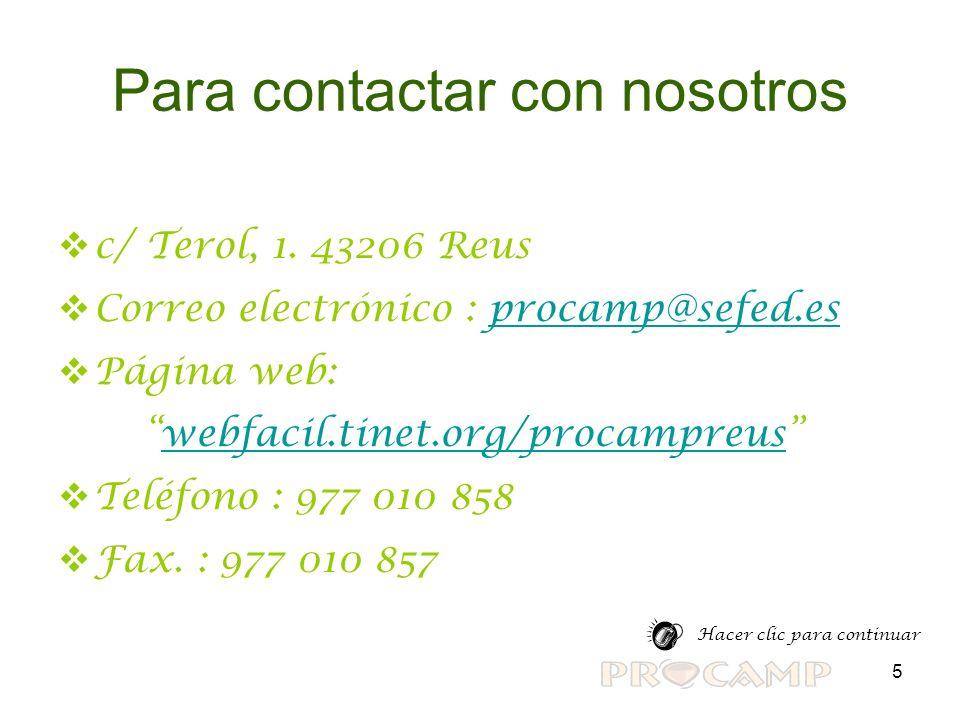 5 Para contactar con nosotros c/ Terol, 1. 43206 Reus Correo electrónico : procamp@sefed.esprocamp@sefed.es Página web: webfacil.tinet.org/procampreus