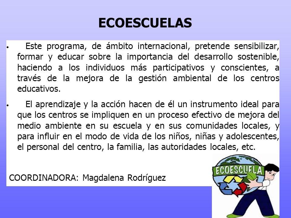 ECOESCUELAS Este programa, de ámbito internacional, pretende sensibilizar, formar y educar sobre la importancia del desarrollo sostenible, haciendo a los individuos más participativos y conscientes, a través de la mejora de la gestión ambiental de los centros educativos.