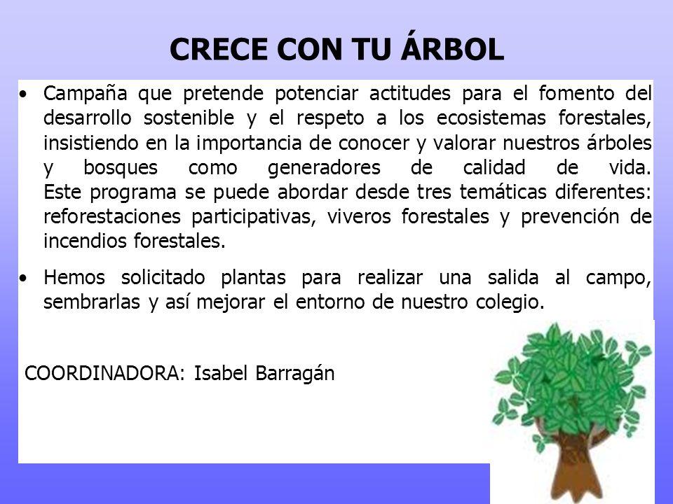CRECE CON TU ÁRBOL Campaña que pretende potenciar actitudes para el fomento del desarrollo sostenible y el respeto a los ecosistemas forestales, insistiendo en la importancia de conocer y valorar nuestros árboles y bosques como generadores de calidad de vida.