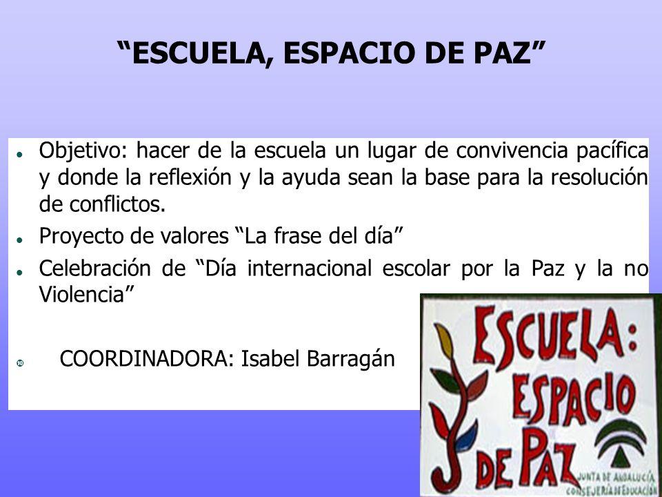 ESCUELA, ESPACIO DE PAZ Objetivo: hacer de la escuela un lugar de convivencia pacífica y donde la reflexión y la ayuda sean la base para la resolución de conflictos.