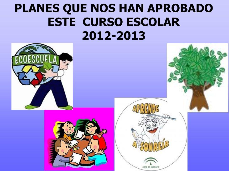 PLANES QUE NOS HAN APROBADO ESTE CURSO ESCOLAR 2012-2013