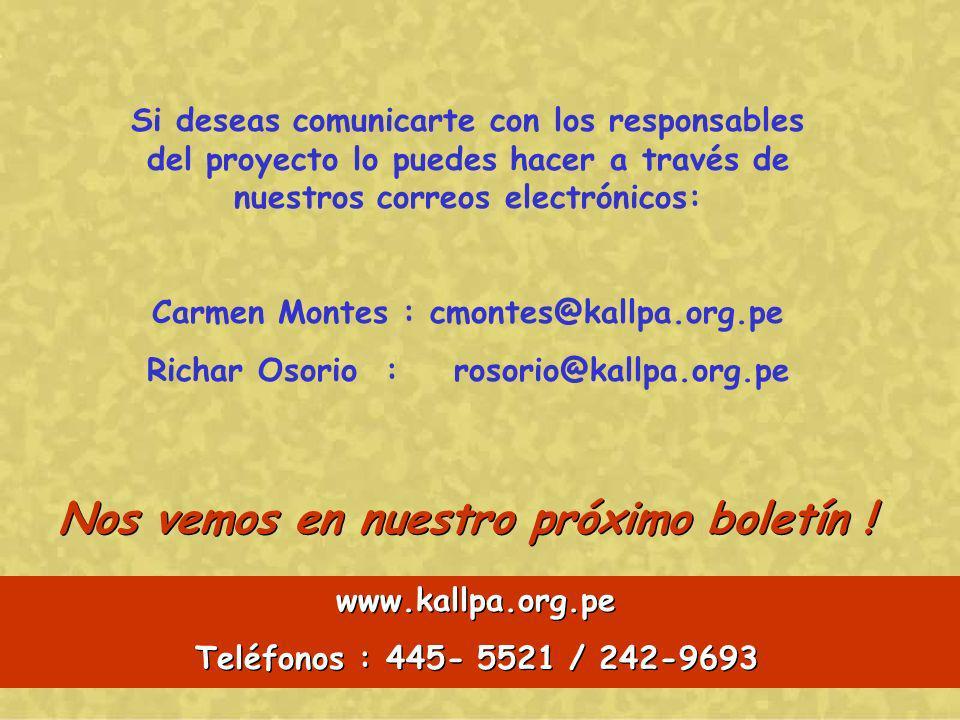 Si deseas comunicarte con los responsables del proyecto lo puedes hacer a través de nuestros correos electrónicos: Carmen Montes : cmontes@kallpa.org.pe Richar Osorio : rosorio@kallpa.org.pe Nos vemos en nuestro próximo boletín .