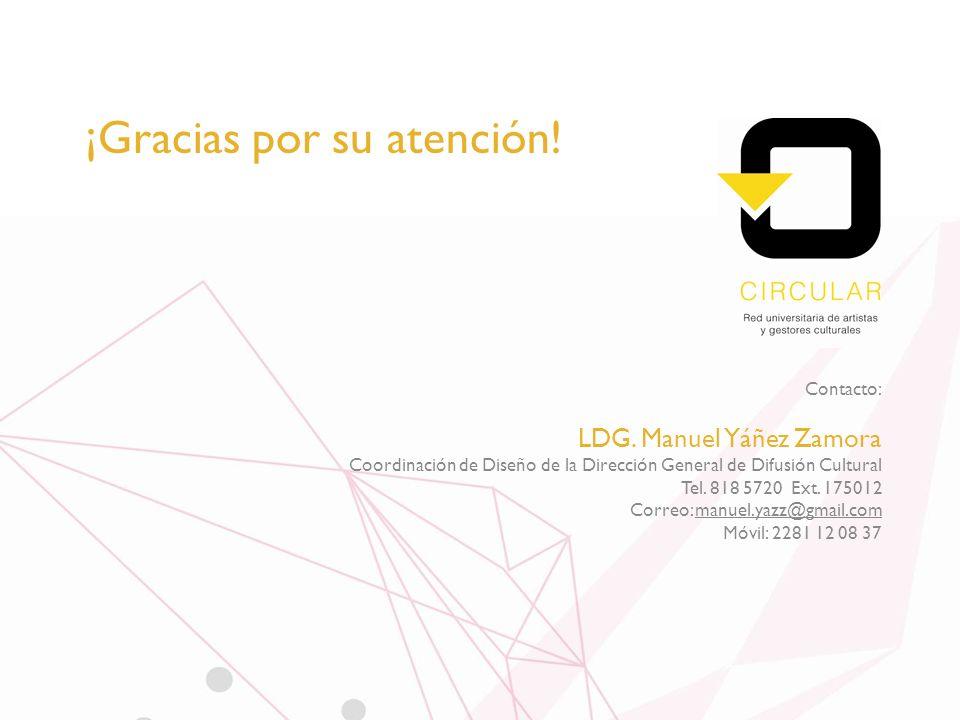 ¡Gracias por su atención! Contacto: LDG. Manuel Yáñez Zamora Coordinación de Diseño de la Dirección General de Difusión Cultural Tel. 818 5720 Ext. 17