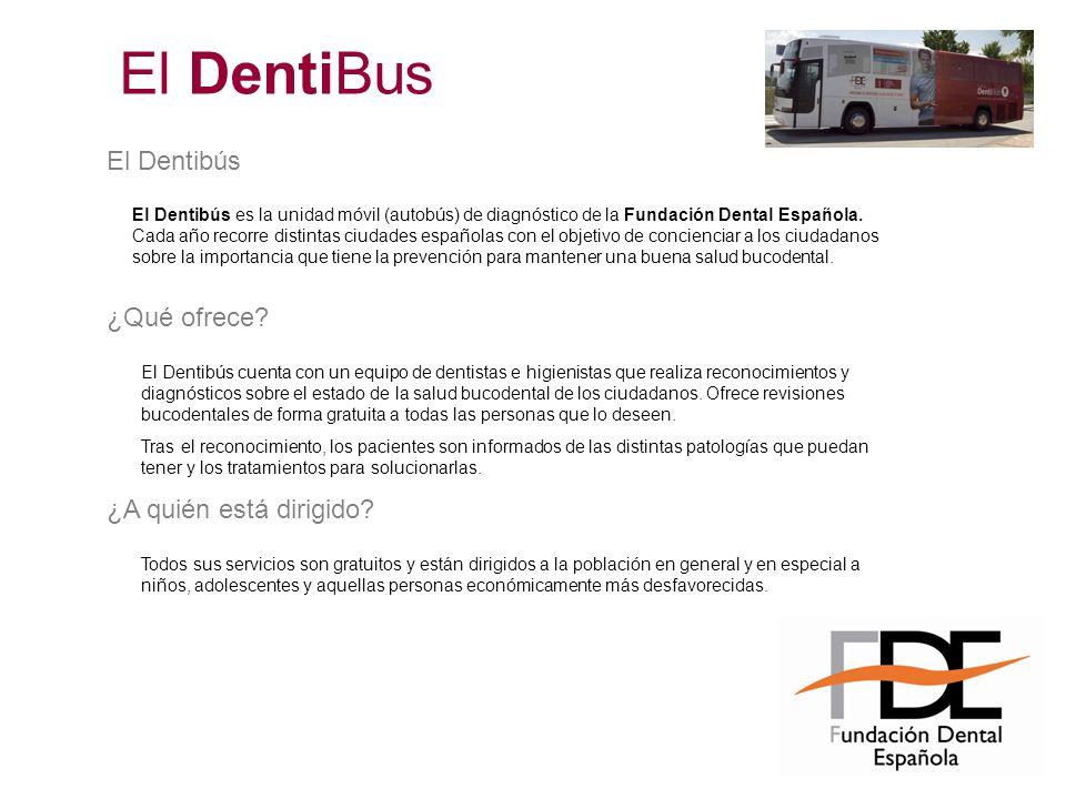 El Dentibús El Dentibús es la unidad móvil (autobús) de diagnóstico de la Fundación Dental Española. Cada año recorre distintas ciudades españolas con