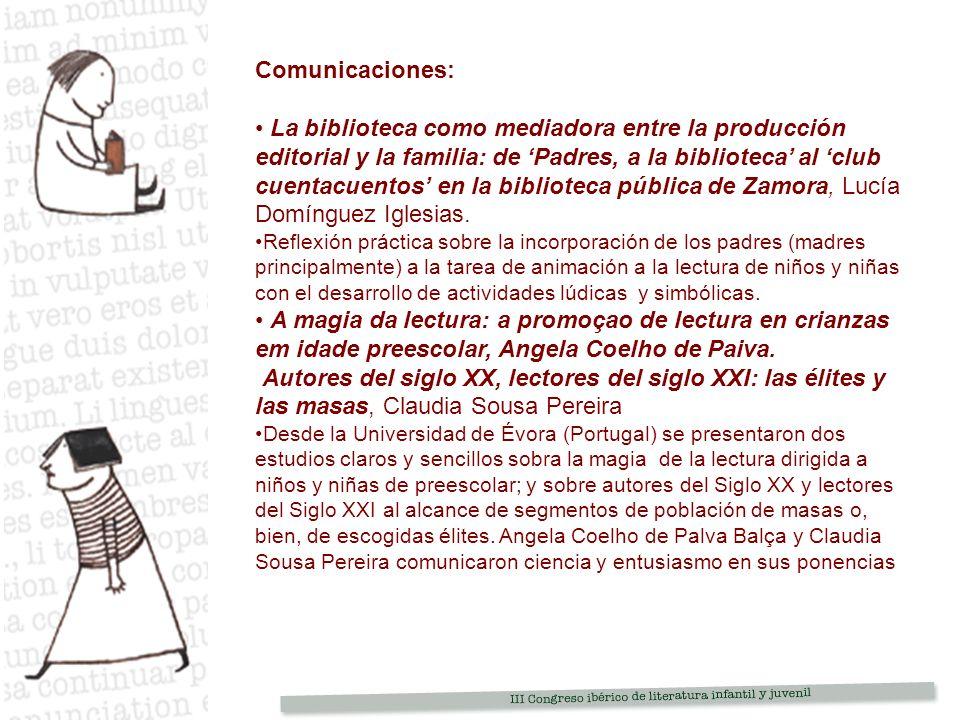 Comunicaciones: La biblioteca como mediadora entre la producción editorial y la familia: de Padres, a la biblioteca al club cuentacuentos en la biblioteca pública de Zamora, Lucía Domínguez Iglesias.