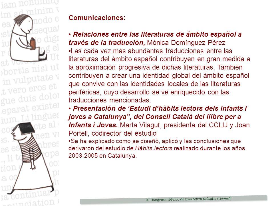 Comunicaciones: Relaciones entre las literaturas de ámbito español a través de la traducción, Mónica Domínguez Pérez Las cada vez más abundantes traducciones entre las literaturas del ámbito español contribuyen en gran medida a la aproximación progresiva de dichas literaturas.