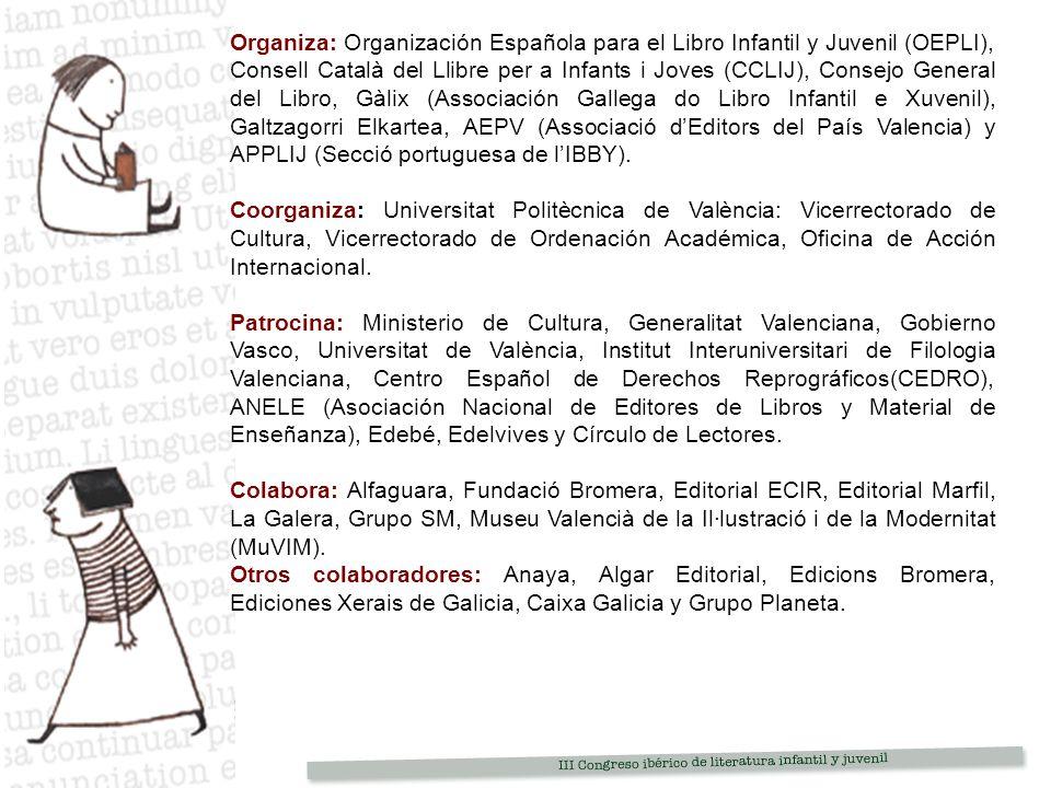 Organiza: Organización Española para el Libro Infantil y Juvenil (OEPLI), Consell Català del Llibre per a Infants i Joves (CCLIJ), Consejo General del Libro, Gàlix (Associación Gallega do Libro Infantil e Xuvenil), Galtzagorri Elkartea, AEPV (Associació dEditors del País Valencia) y APPLIJ (Secció portuguesa de lIBBY).