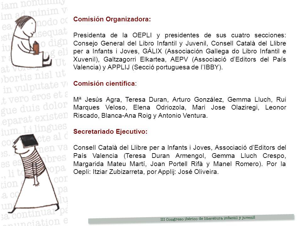 Comisión Organizadora: Presidenta de la OEPLI y presidentes de sus cuatro secciones: Consejo General del Libro Infantil y Juvenil, Consell Català del Llibre per a Infants i Joves, GÁLIX (Associación Gallega do Libro Infantil e Xuvenil), Galtzagorri Elkartea, AEPV (Associació dEditors del País Valencia) y APPLIJ (Secció portuguesa de lIBBY).