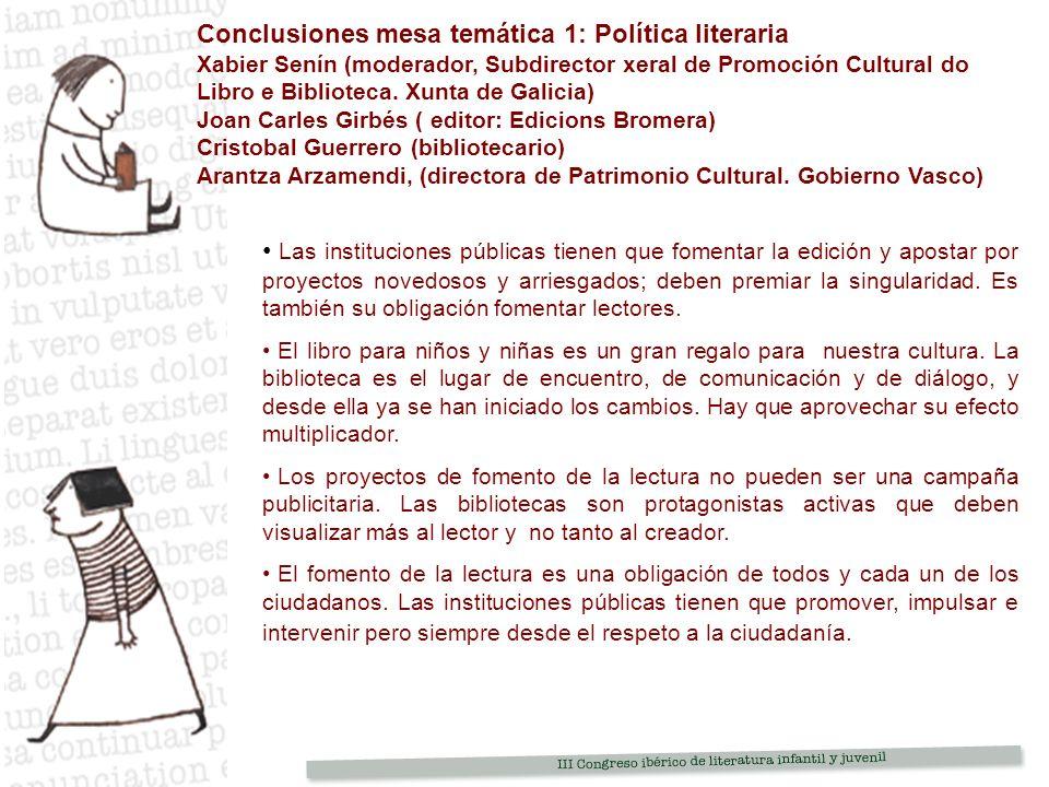 Conclusiones mesa temática 1: Política literaria Xabier Senín (moderador, Subdirector xeral de Promoción Cultural do Libro e Biblioteca.