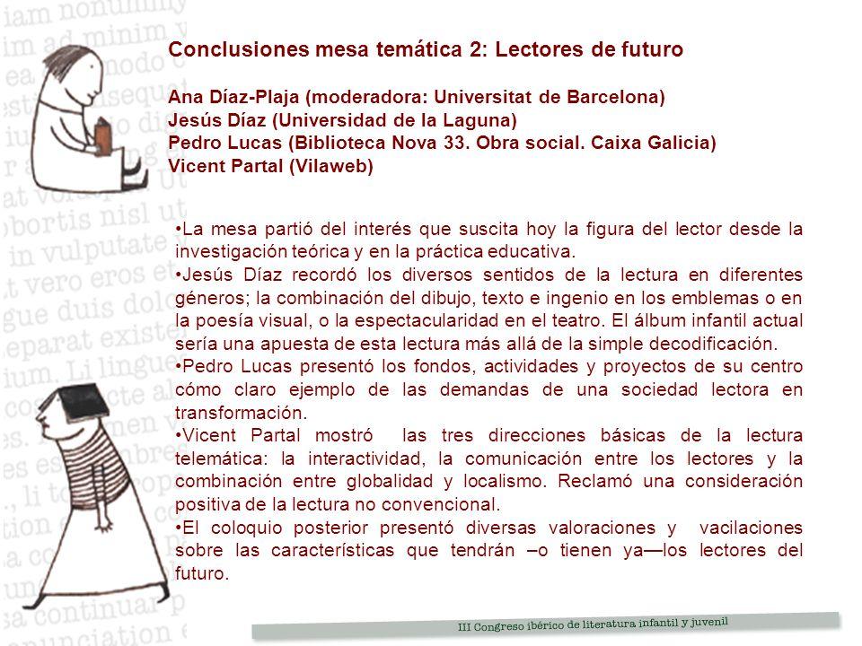 Conclusiones mesa temática 2: Lectores de futuro Ana Díaz-Plaja (moderadora: Universitat de Barcelona) Jesús Díaz (Universidad de la Laguna) Pedro Lucas (Biblioteca Nova 33.