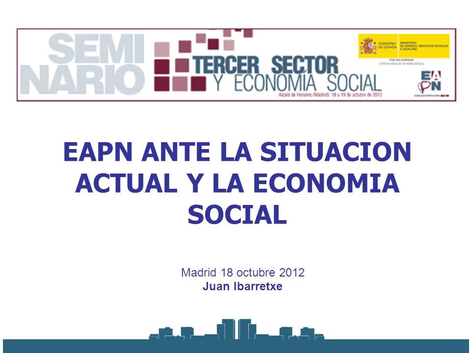 1.- Eapn 2.- La situación actual 2.1.- El aumento de la pobreza y la exclusión 2.2.- La situación de nuestras organizaciones 3.- La Economía Social 3.1.- Que es la Economía Social 3.2.- Algunos datos.