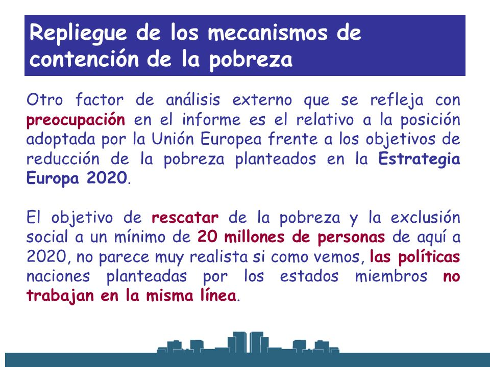 Repliegue de los mecanismos de contención de la pobreza Otro factor de análisis externo que se refleja con preocupación en el informe es el relativo a