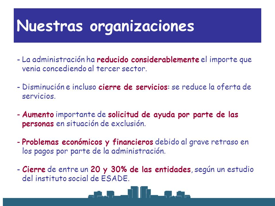 Nuestras organizaciones -La administración ha reducido considerablemente el importe que venia concediendo al tercer sector. -Disminución e incluso cie