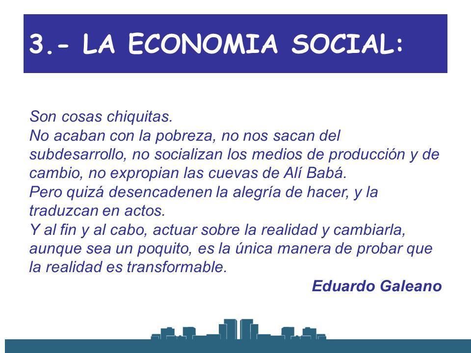3.- LA ECONOMIA SOCIAL: Son cosas chiquitas. No acaban con la pobreza, no nos sacan del subdesarrollo, no socializan los medios de producción y de cam