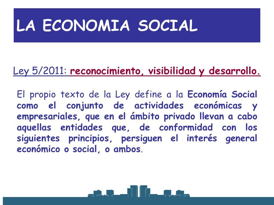 LA ECONOMIA SOCIAL El propio texto de la Ley define a la Economía Social como el conjunto de actividades económicas y empresariales, que en el ámbito