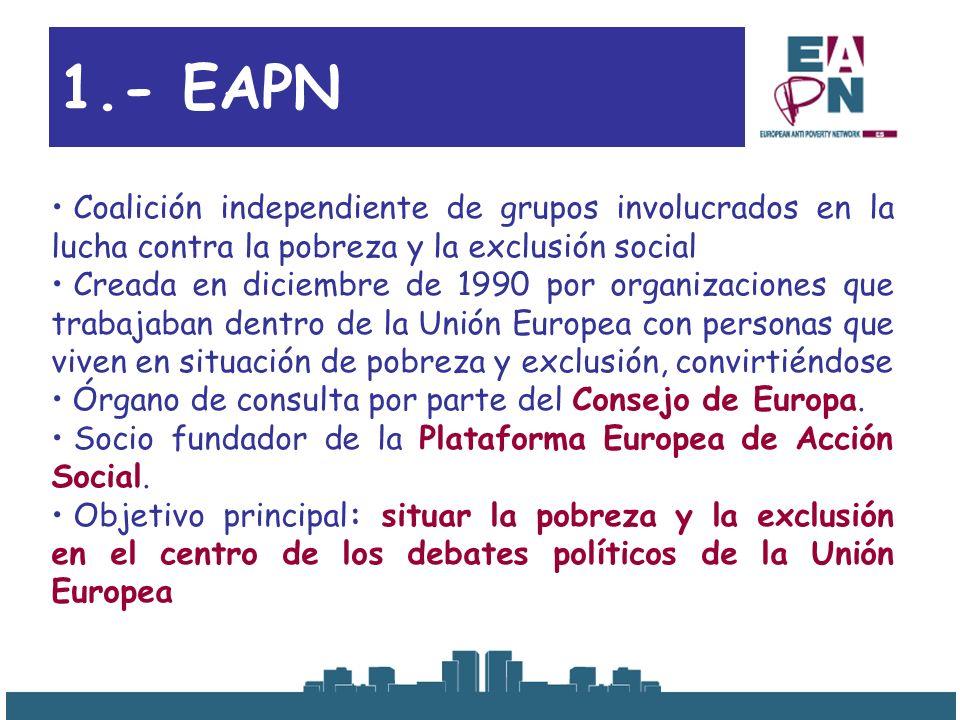 La Misión de EAPN-ES EAPN-ES es una coalición independiente de entidades del Tercer Sector Social que tiene como misión la lucha por la erradicación de la pobreza y la exclusión social en el Estado español y la promoción de la participación de las personas que se encuentran en una o en ambas situaciones en la lucha por el ejercicio de sus derechos y deberes.