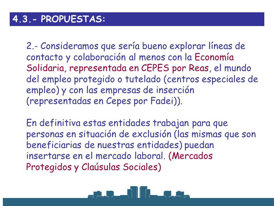 4.3.- PROPUESTAS: 2.- Consideramos que sería bueno explorar líneas de contacto y colaboración al menos con la Economía Solidaria, representada en CEPE