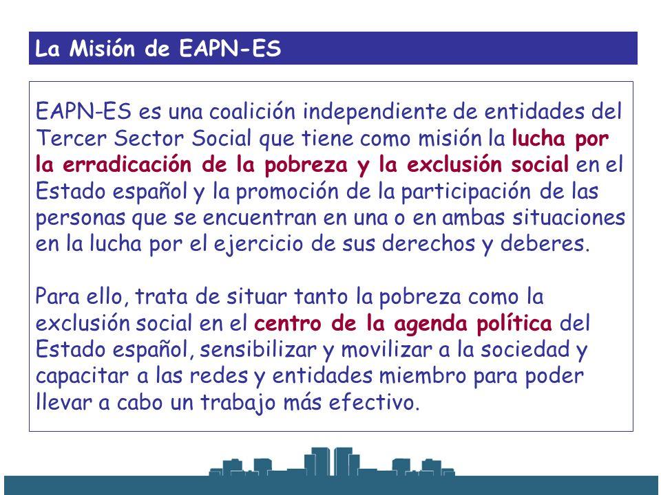 La Misión de EAPN-ES EAPN-ES es una coalición independiente de entidades del Tercer Sector Social que tiene como misión la lucha por la erradicación d
